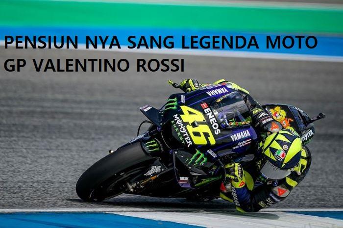 Pensiun nya Sang Legenda Moto GP Valentino Rossi