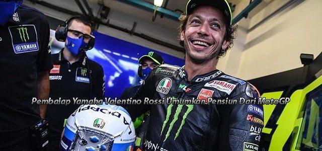 Pembalap Yamaha Valentino Rossi Umumkan Pensiun Dari MotoGP